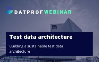 Webinar building a sustainable test data architecture